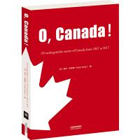 O,Canada!:1867-2017加拿大150个难忘的故事(英文版)